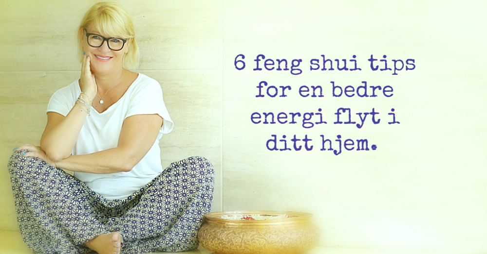 Seks feng shui tips for å booste energien